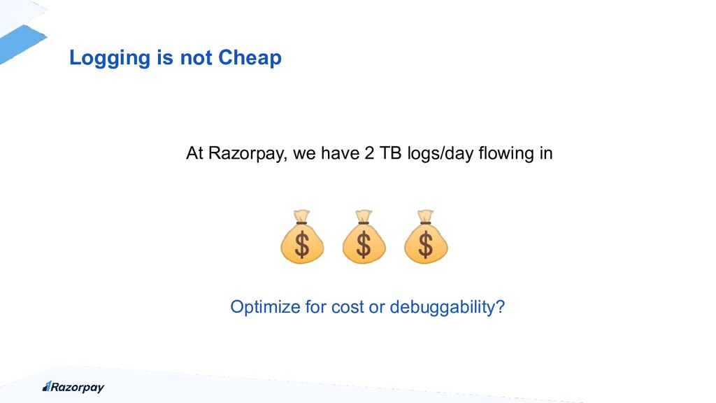 At Razorpay, we have 2 TB logs/day flowing in  ...