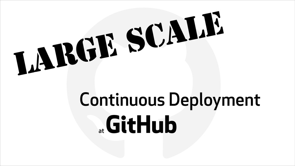 ! Continuous Deployment  at GitHub Large Scale