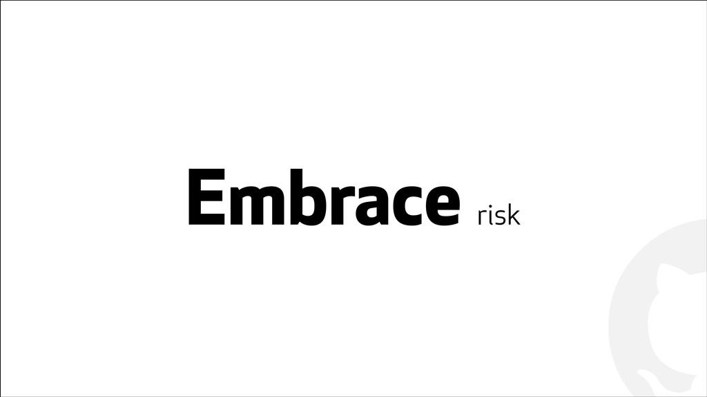 ! ! Embrace risk