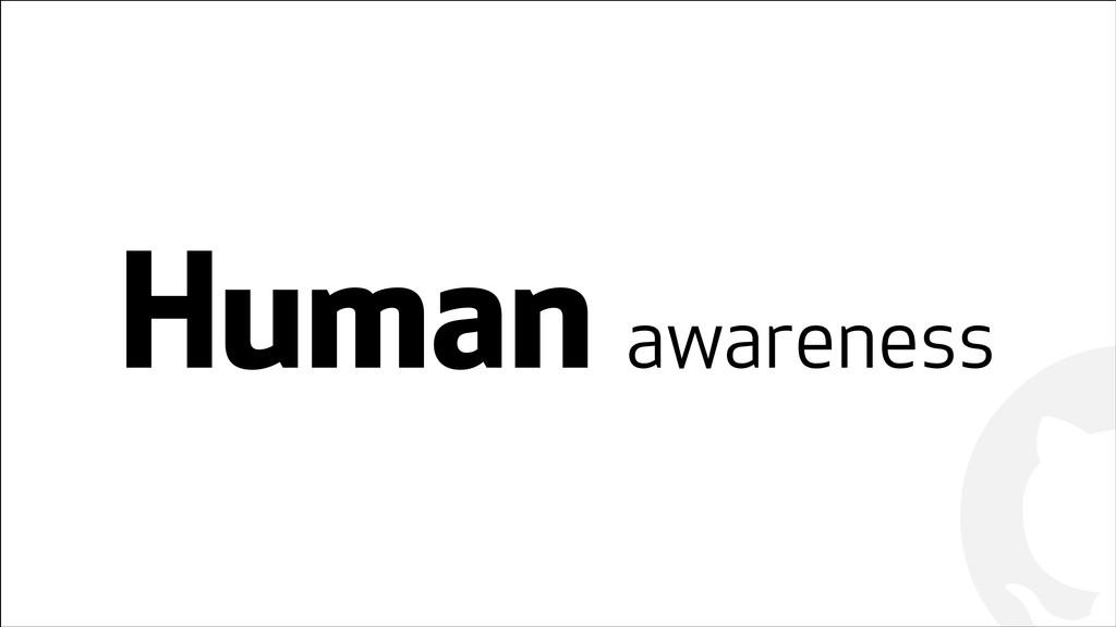 ! ! Human awareness