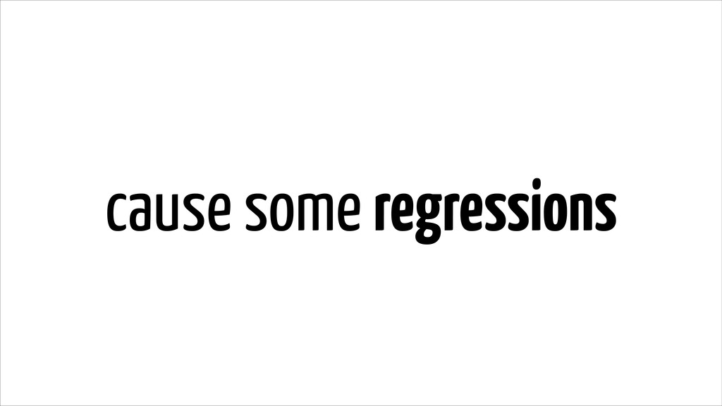 cause some regressions