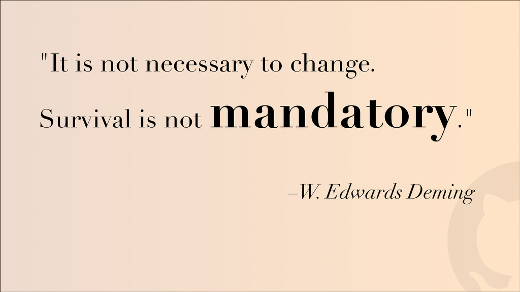 """! ! –W. Edwards Deming """"It is not necessary to ..."""