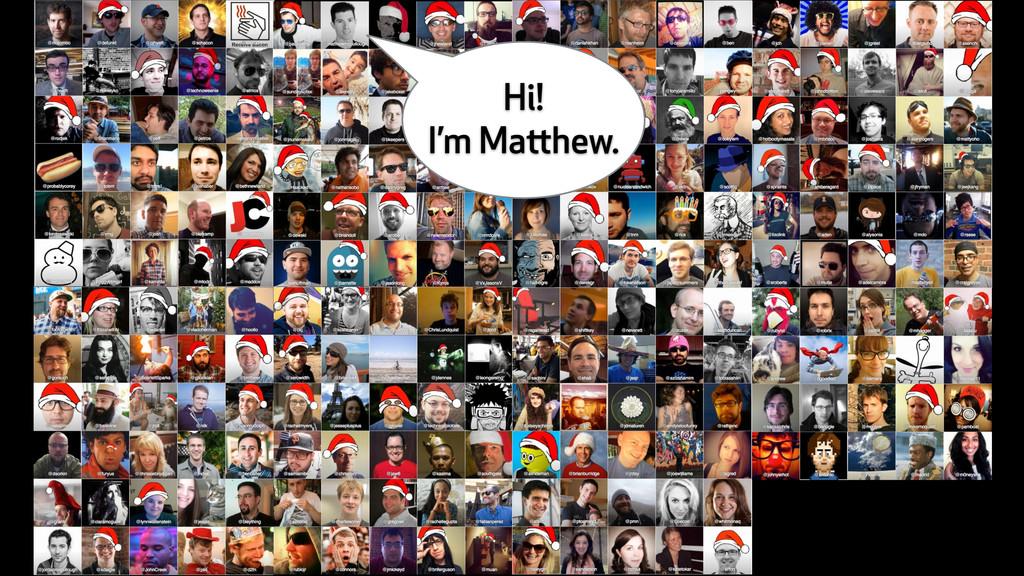 Hi! I'm Matthew.