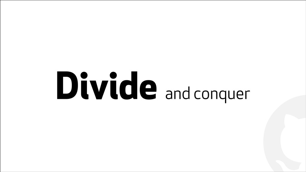 ! ! Divide and conquer