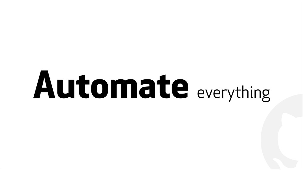 ! ! Automate everything