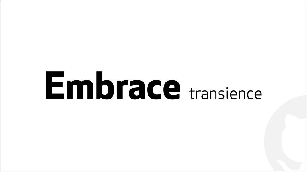 ! ! Embrace transience
