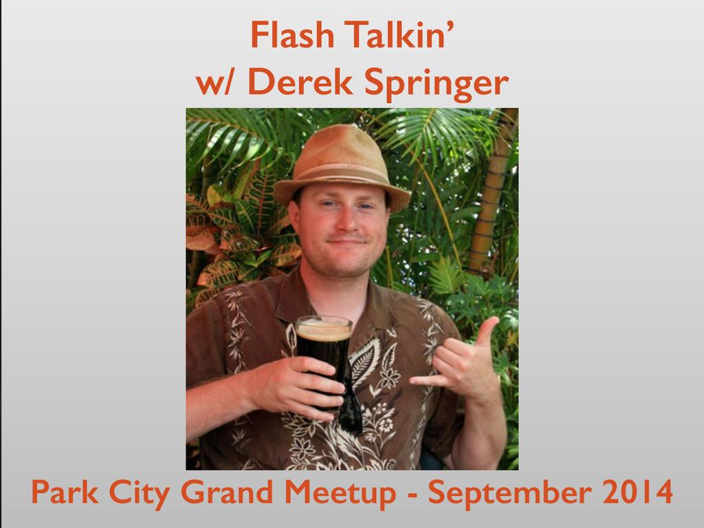 Flash Talkin' w/ Derek Springer Park City Grand...