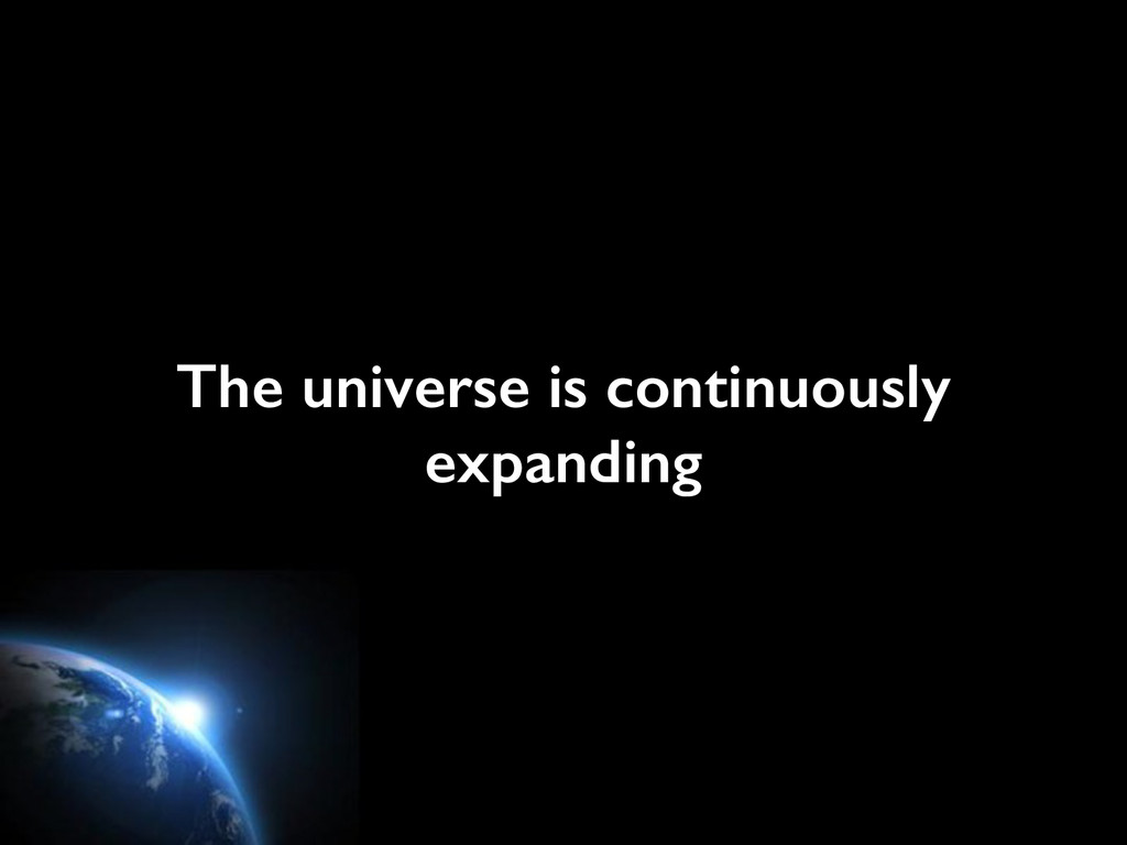 The universe is continuously expanding