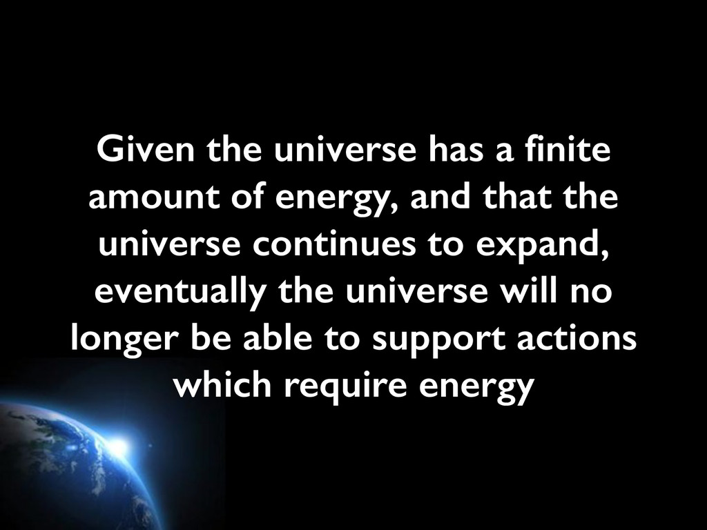 Given the universe has a finite amount of energ...