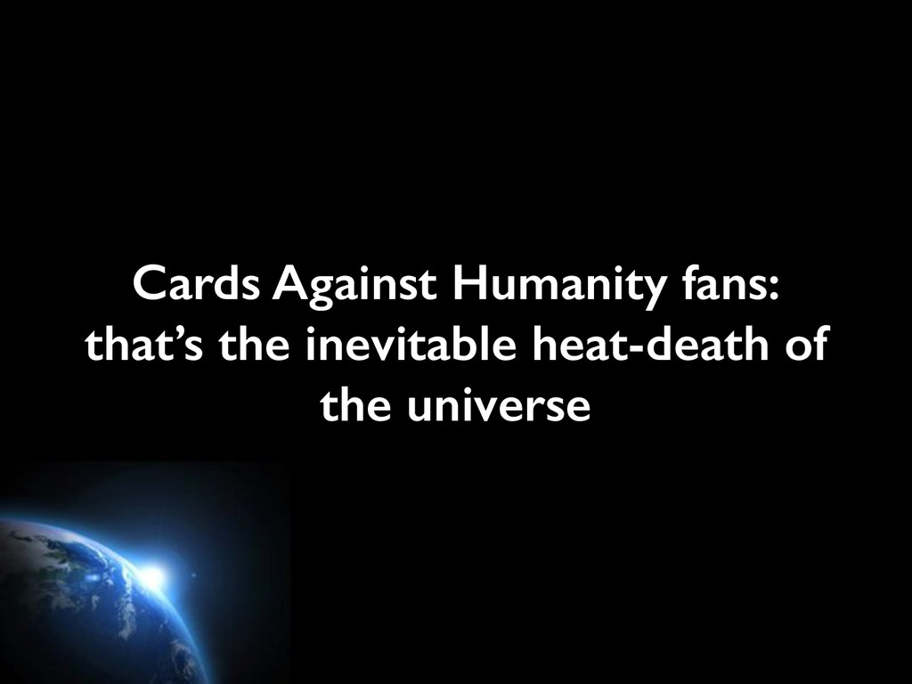 Cards Against Humanity fans: that's the inevit...