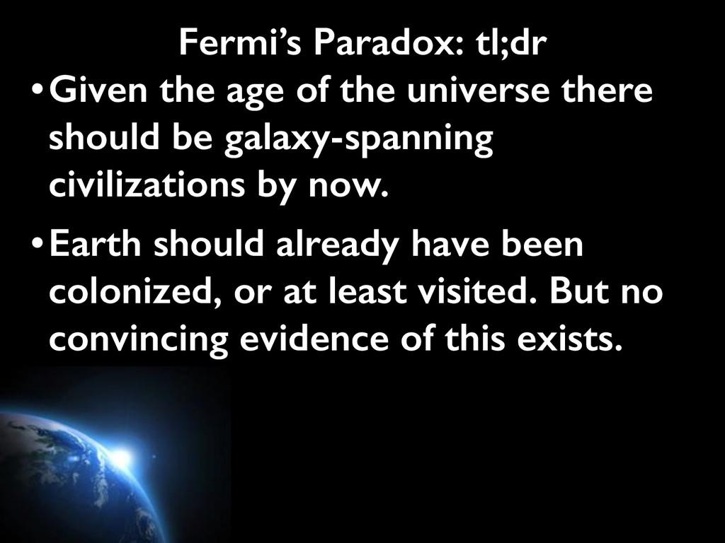 Fermi's Paradox: tl;dr •Given the age of the un...