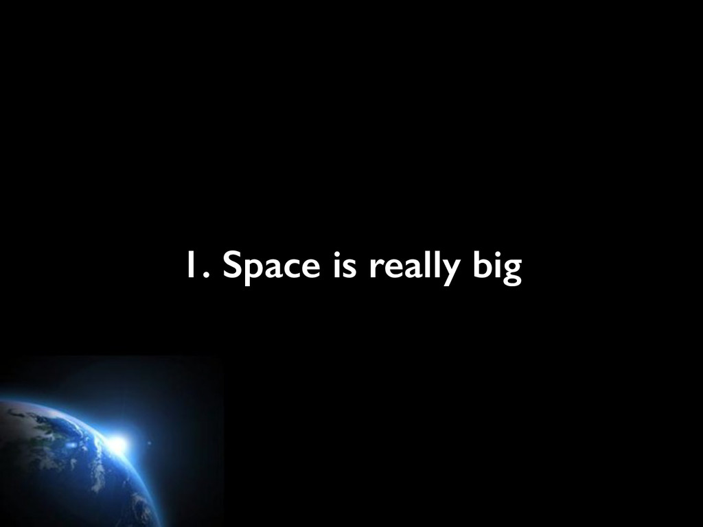 1. Space is really big