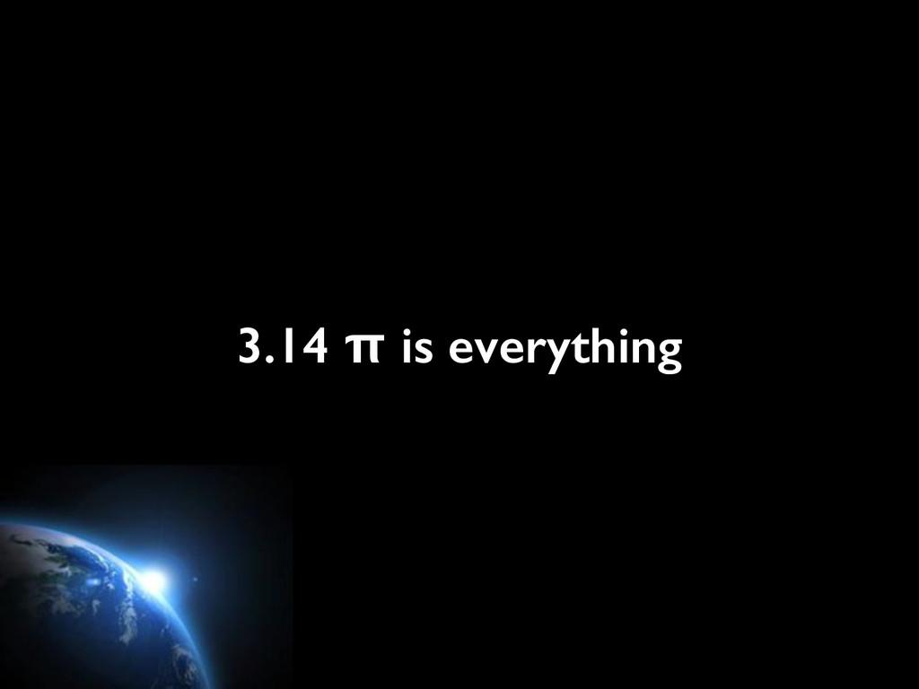 3.14 π is everything