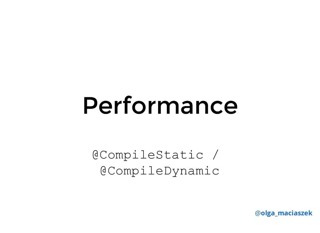 Performance Performance @CompileStatic / @Compi...