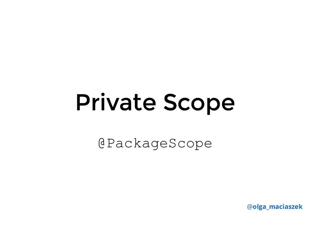 Private Scope Private Scope @PackageScope @olga...