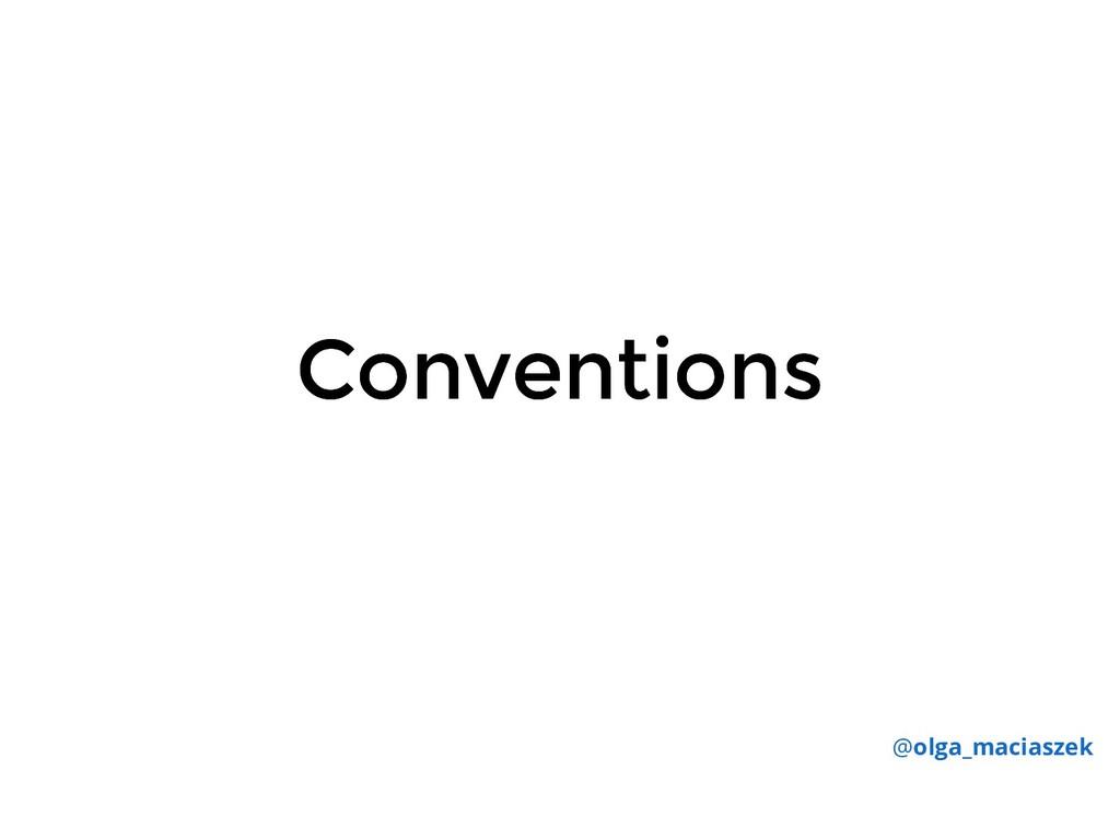 Conventions Conventions @olga_maciaszek