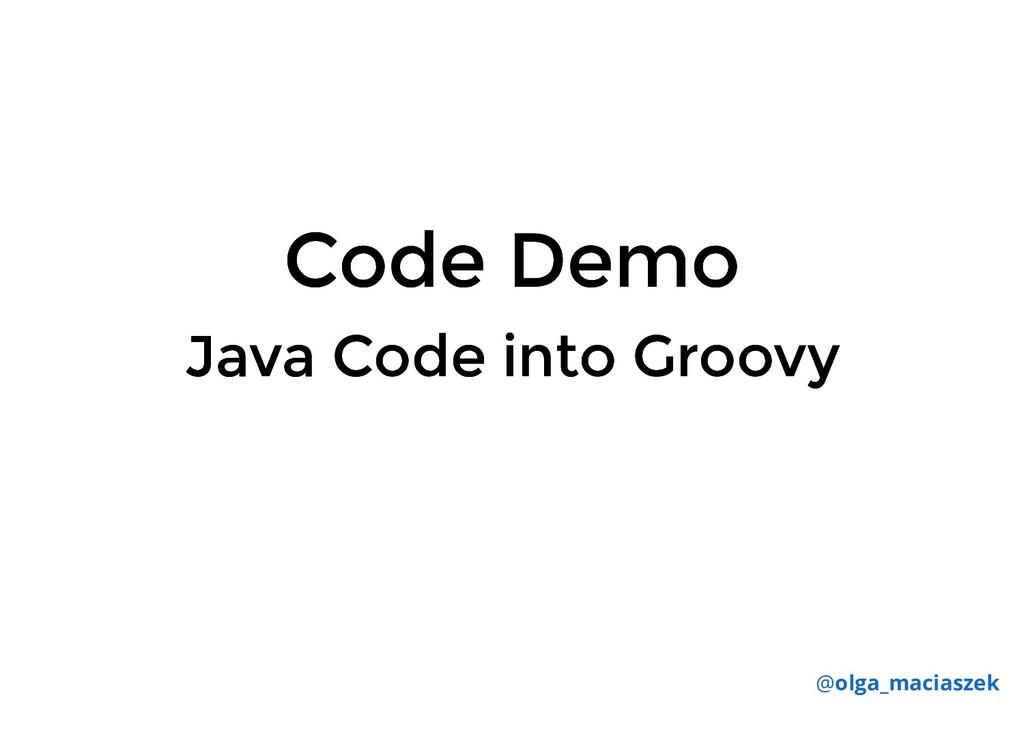 Code Demo Code Demo Java Code into Groovy Java ...