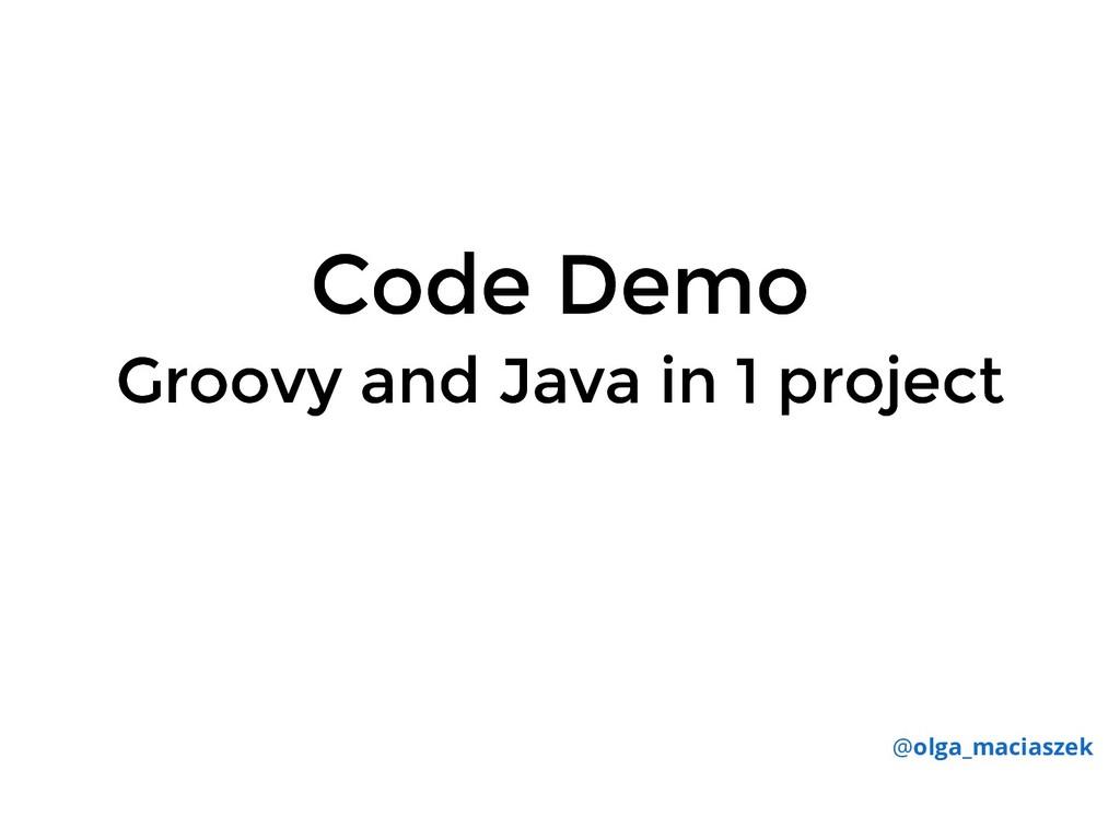 Code Demo Code Demo Groovy and Java in 1 projec...