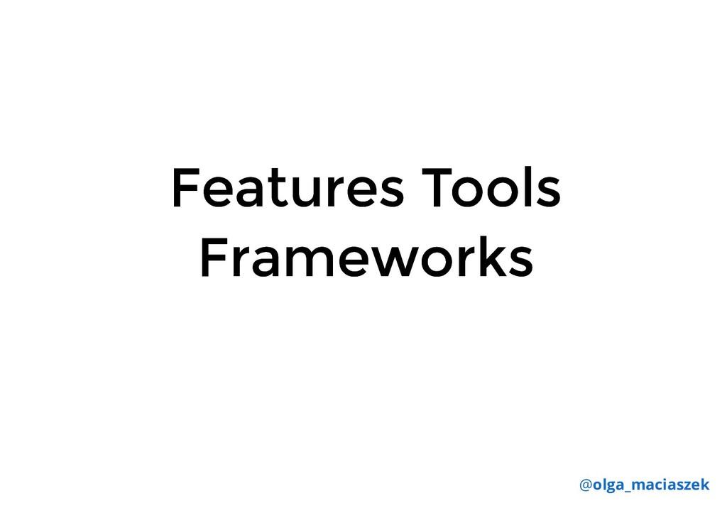 Features Tools Features Tools Frameworks Framew...