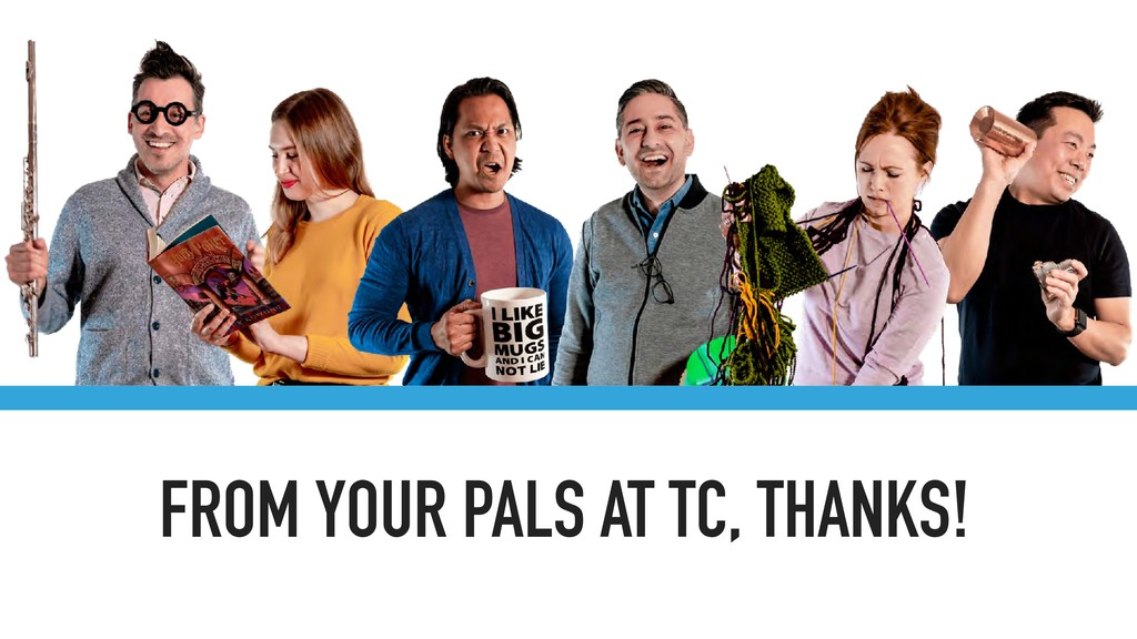 FROM YOUR PALS AT TC, THANKS!