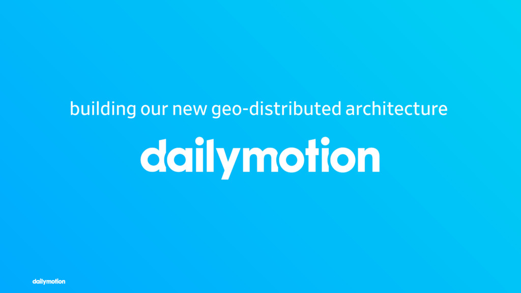 building our new geo-distributed architecture