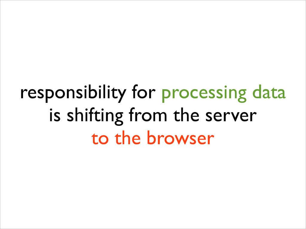 responsibility for processing data is shifting ...