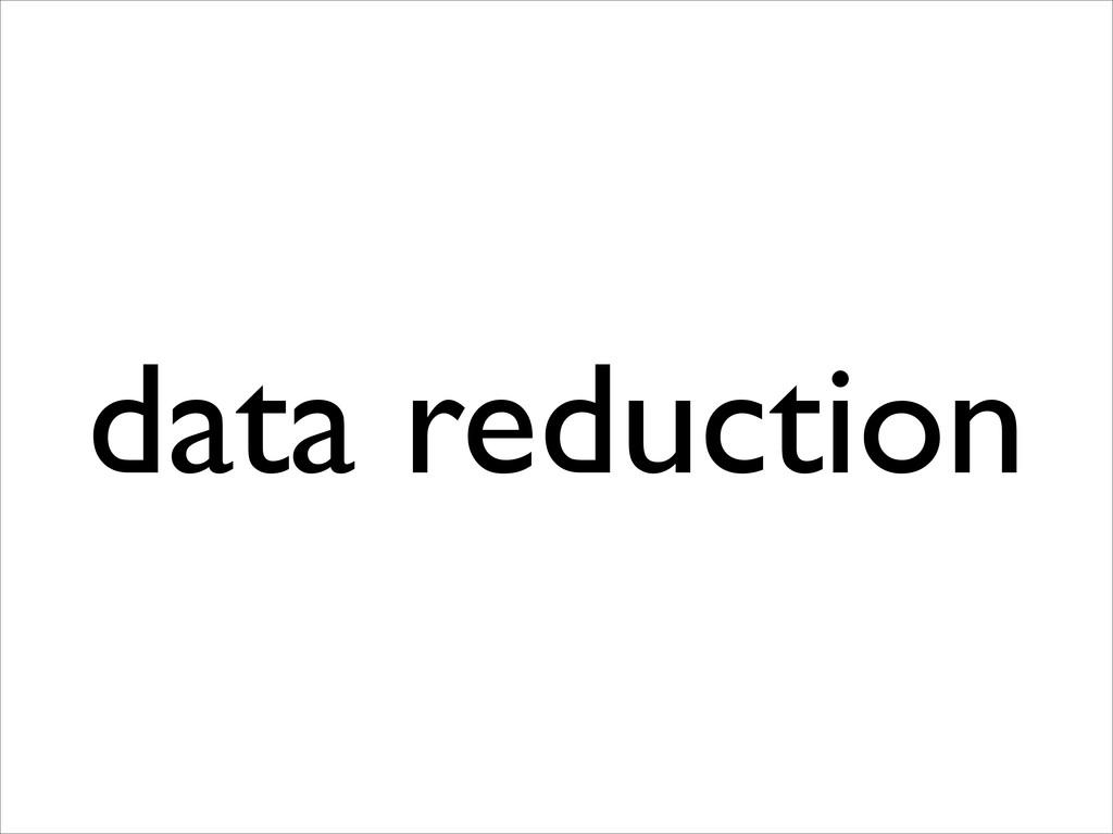 data reduction