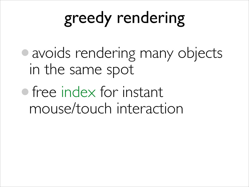 •avoids rendering many objects in the same spot...
