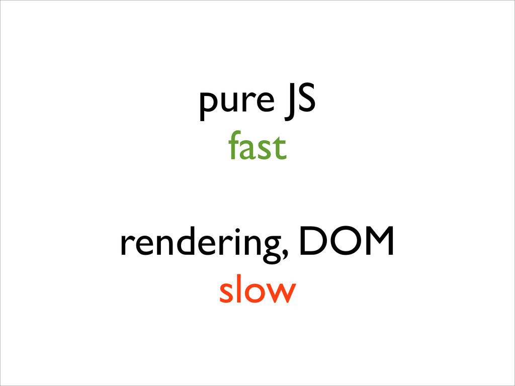 pure JS fast ! rendering, DOM slow