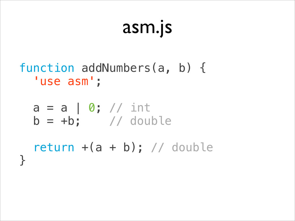 function addNumbers(a, b) { 'use asm'; ! a = ...