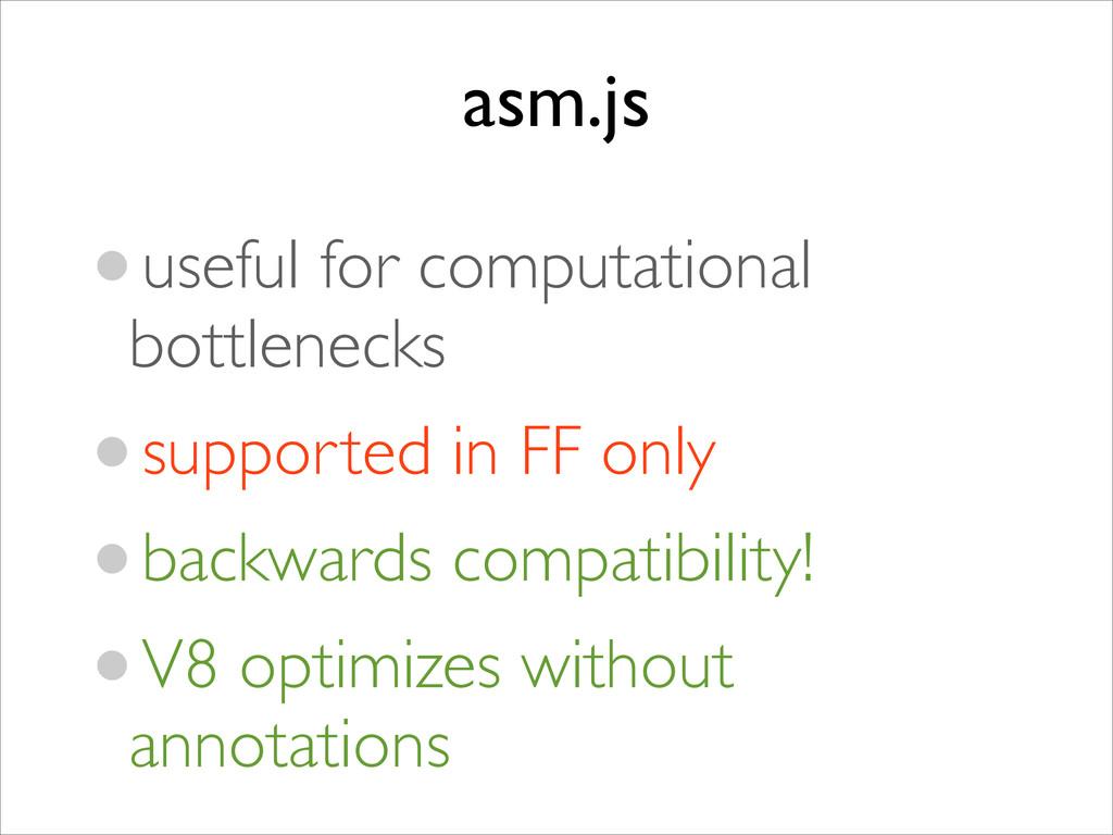 asm.js •useful for computational bottlenecks ...