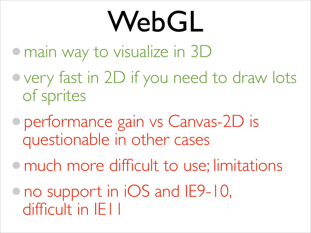 WebGL •main way to visualize in 3D  •very fas...