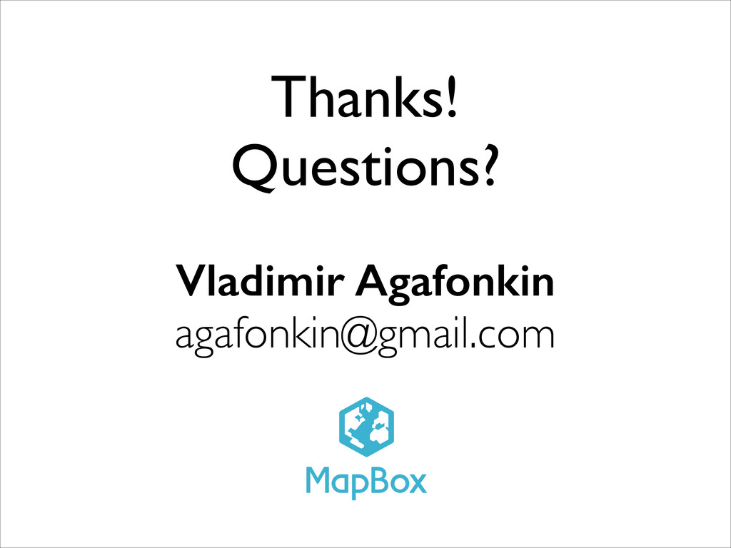 Thanks! Questions? Vladimir Agafonkin agafonki...