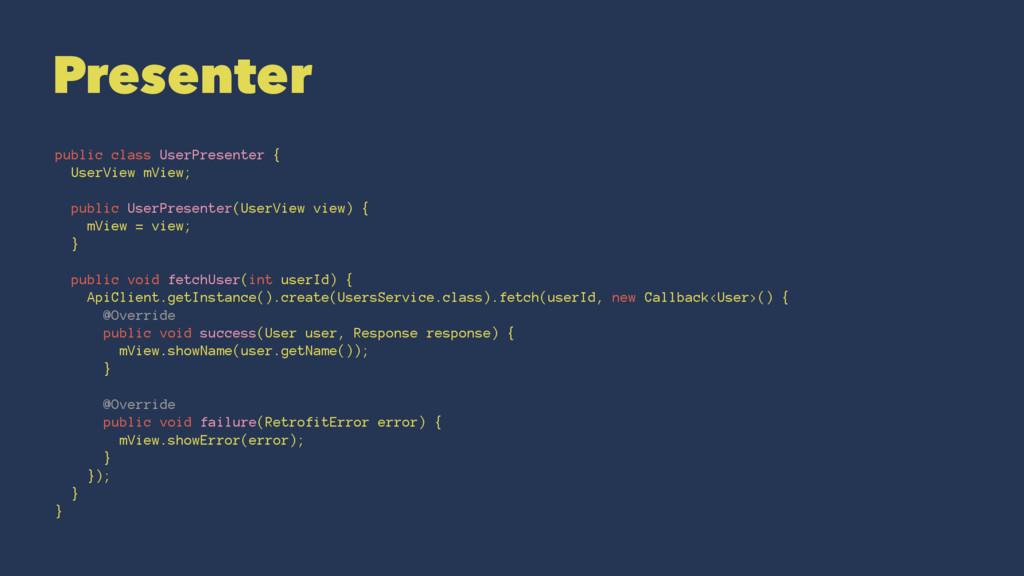 Presenter public class UserPresenter { UserView...