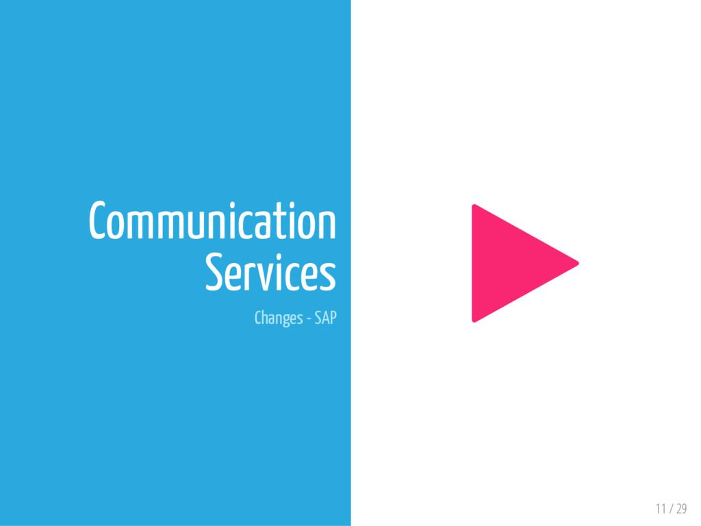 11 / 29 Communication Services Changes - SAP 