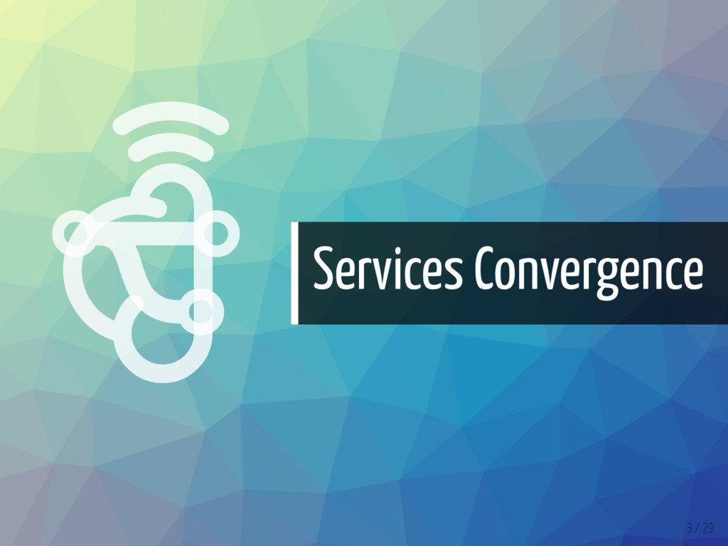   Services Convergence 3 / 29