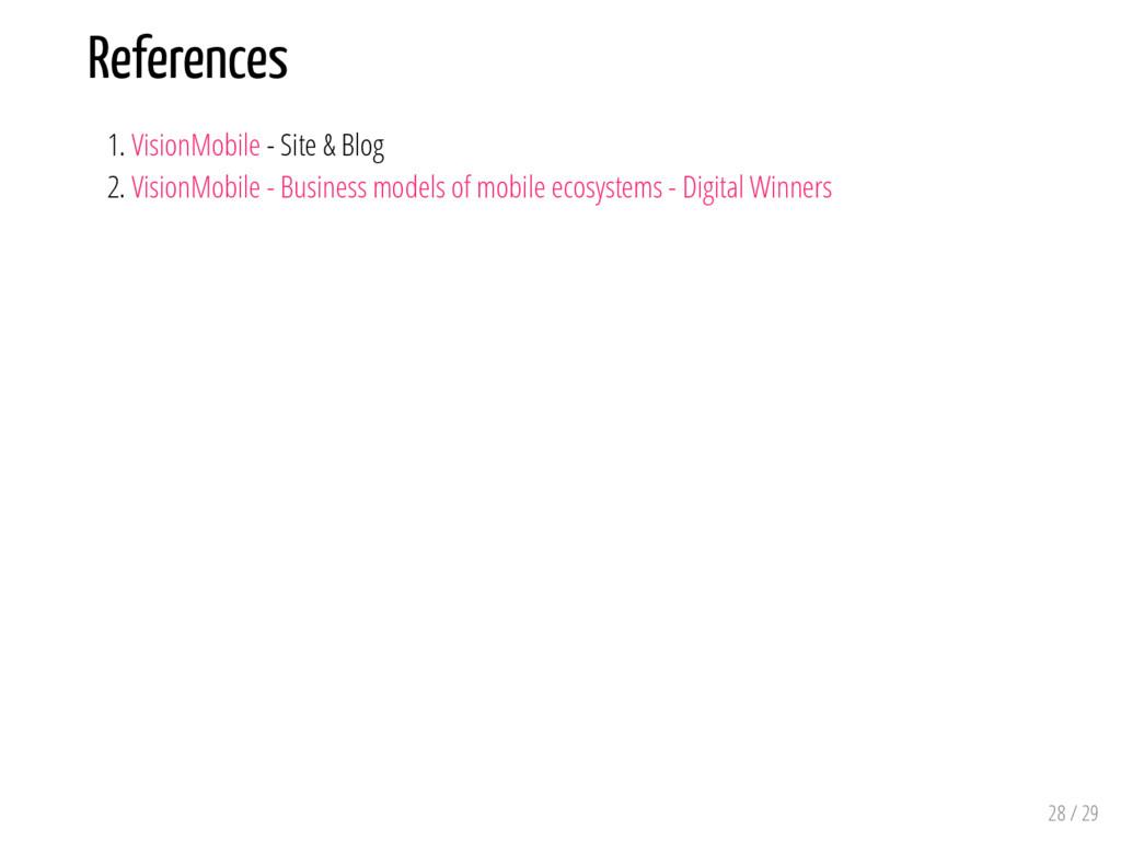 References 1. VisionMobile - Site & Blog 2. Vis...