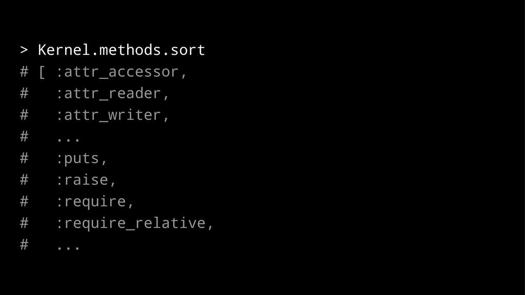 > Kernel.methods.sort # [ :attr_accessor, # :at...