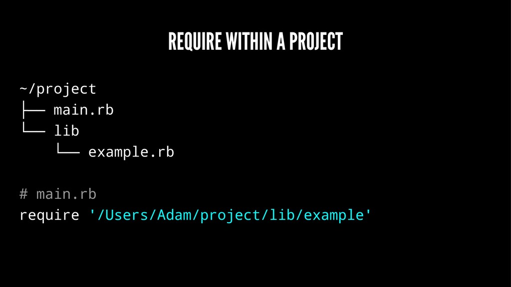 REQUIRE WITHIN A PROJECT ~/project ├── main.rb ...