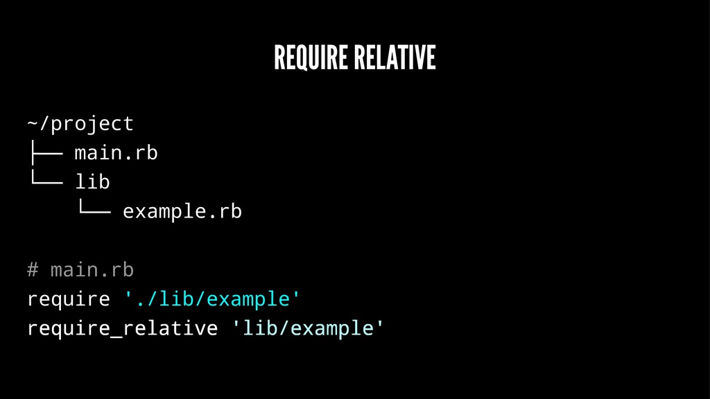 REQUIRE RELATIVE ~/project ├── main.rb └── lib ...