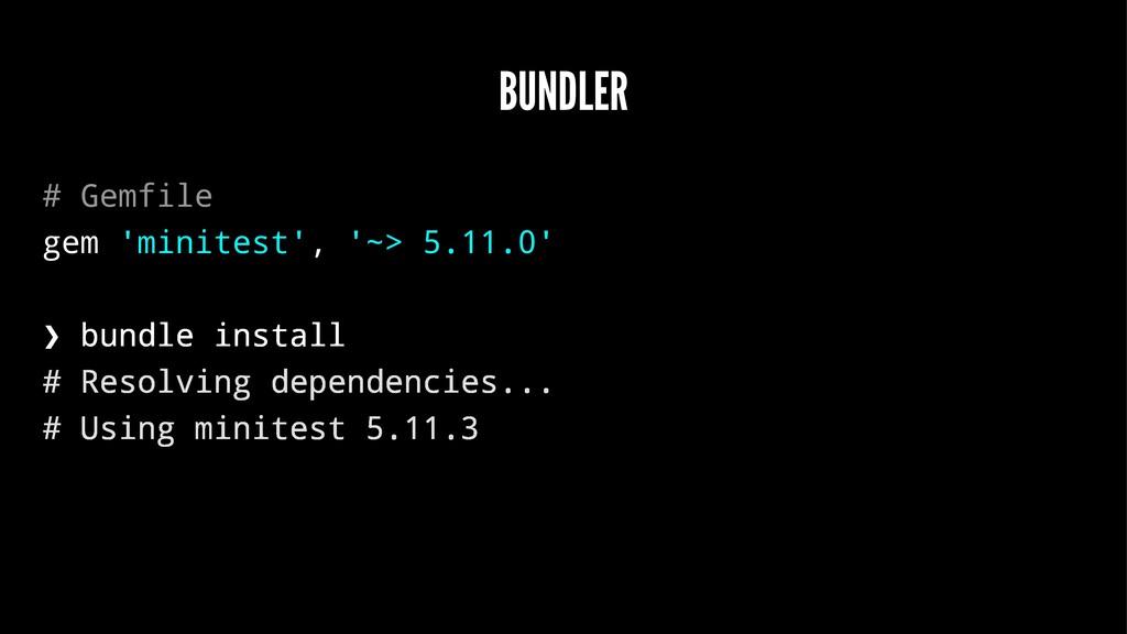 BUNDLER # Gemfile gem 'minitest', '~> 5.11.0' ❯...