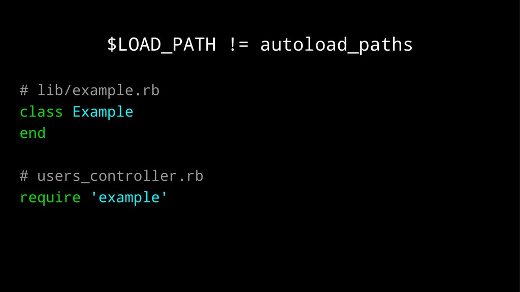 $LOAD_PATH != autoload_paths # lib/example.rb c...