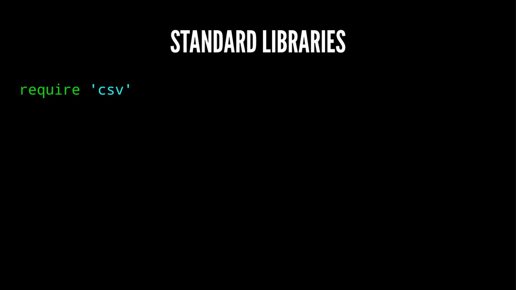 STANDARD LIBRARIES require 'csv'