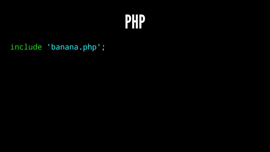 PHP include 'banana.php';