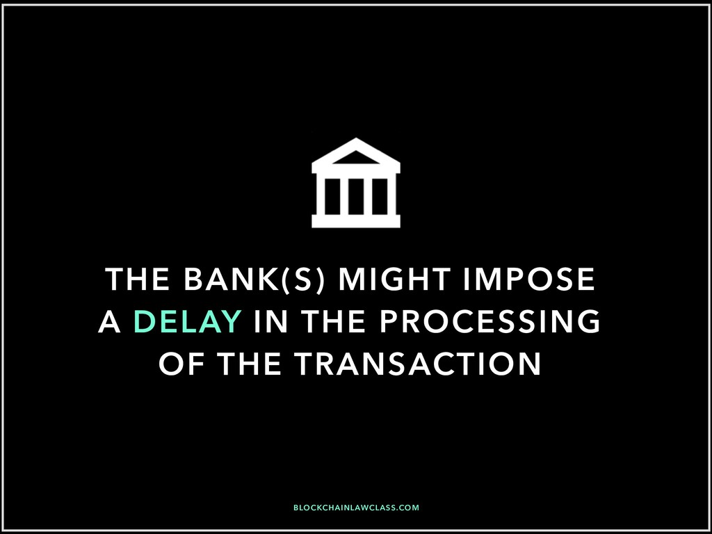 THE BANK(S) MIGHT IMPOSE A DELAY IN THE PROCESS...