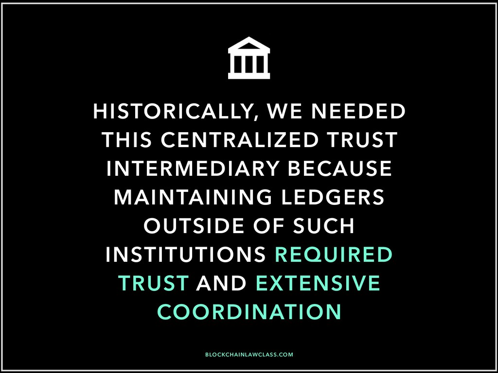HISTORICALLY, WE NEEDED THIS CENTRALIZED TRUST ...