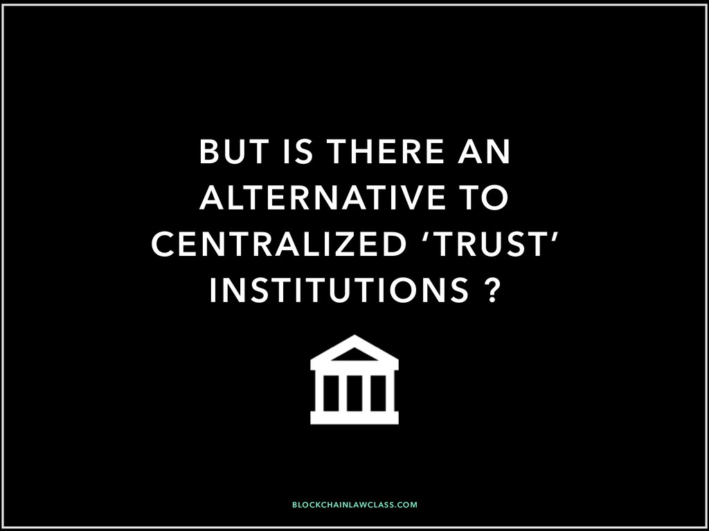 BUT IS THERE AN ALTERNATIVE TO CENTRALIZED 'TRU...