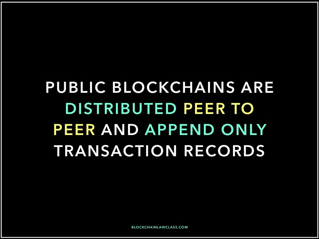 PUBLIC BLOCKCHAINS ARE DISTRIBUTED PEER TO PEER...