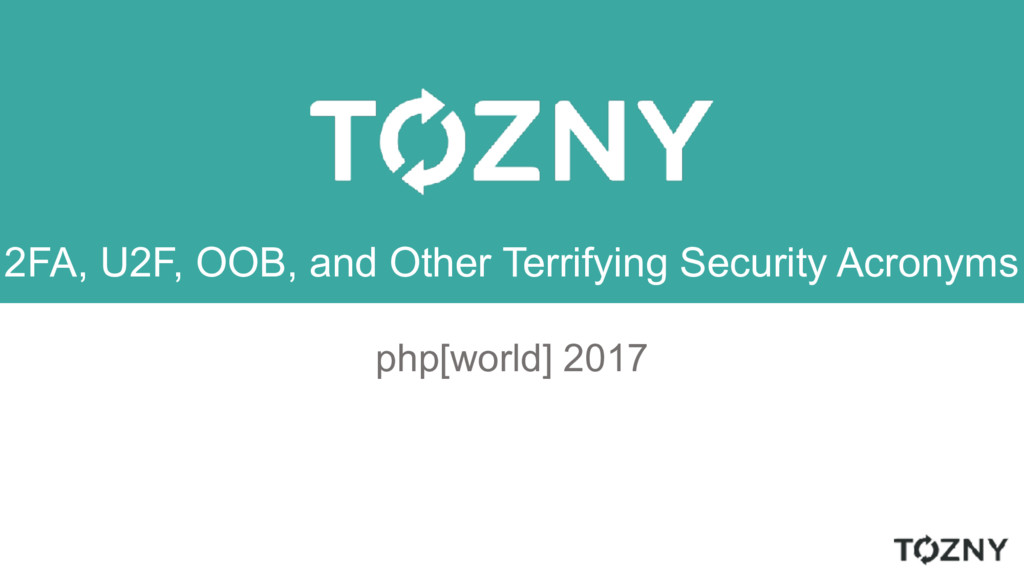 2FA, U2F, OOB, and Other Terrifying Security Ac...