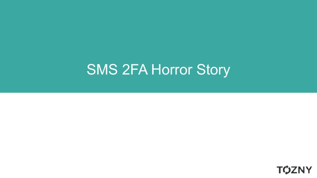 SMS 2FA Horror Story